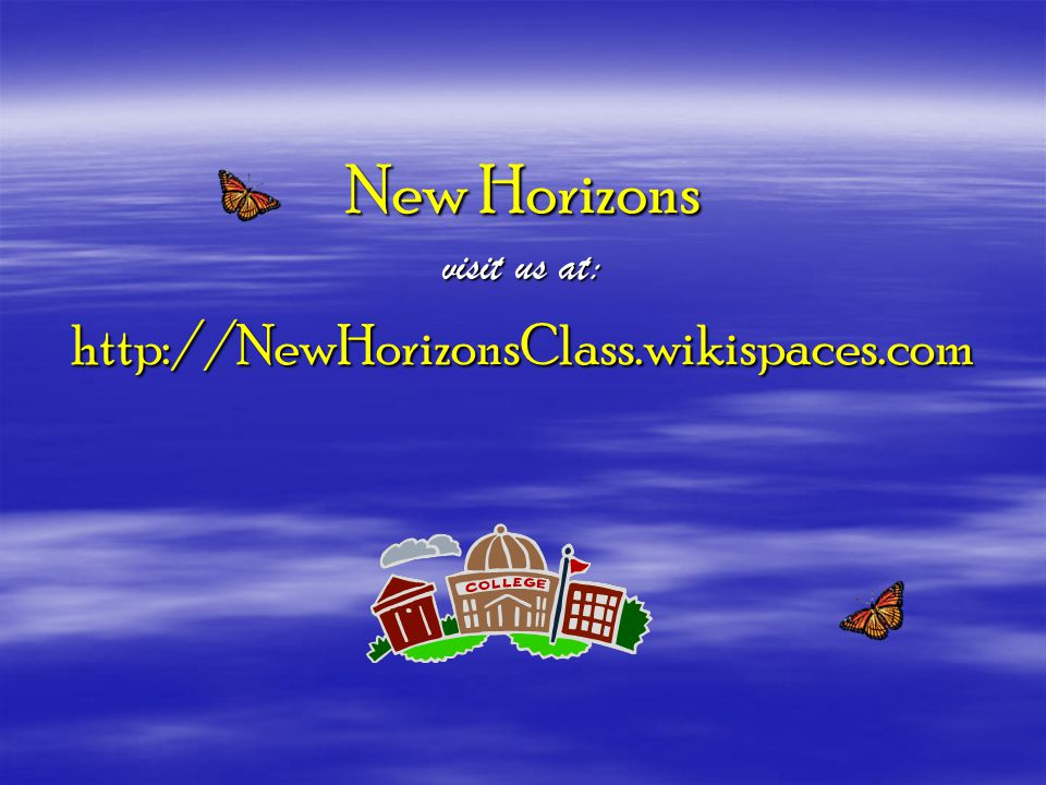 New Horizons visit us at: http://NewHorizonsClass.wikispaces.com