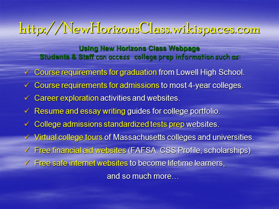 Using New Horizons Class Webpage Students & Staff can access college prep information such as: Course requirements for graduation from Lowell High School.
