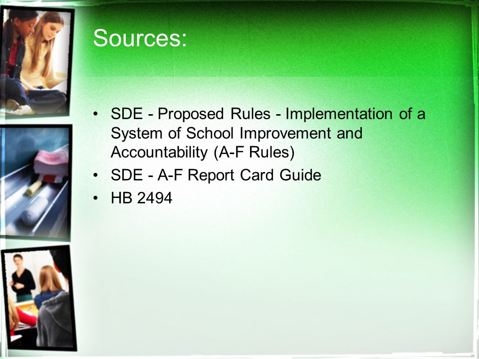 Sources: SDE - Proposed Rules - Implementation of a System of School Improvement and Accountability (A-F Rules) SDE - A-F Report Card Guide HB 2494