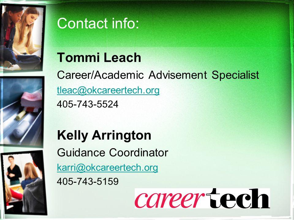 Contact info: Tommi Leach Career/Academic Advisement Specialist tleac@okcareertech.org 405-743-5524 Kelly Arrington Guidance Coordinator karri@okcareertech.org 405-743-5159