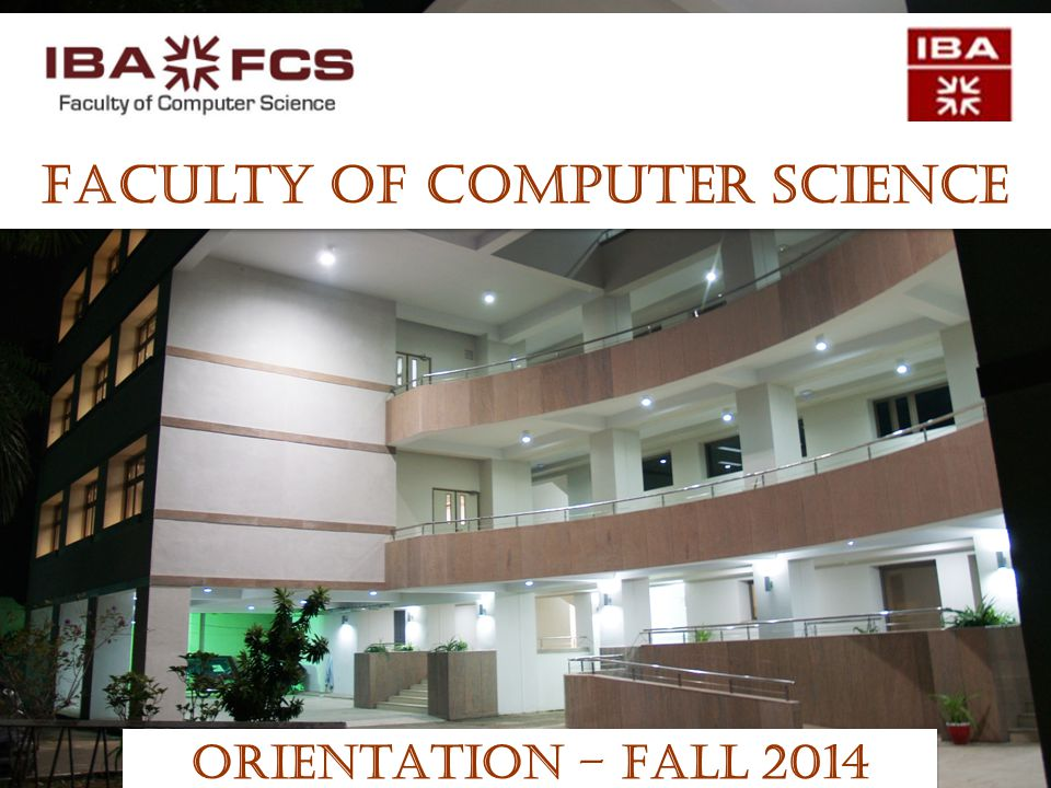 Faculty of Computer Science ORIENTATION – FALL 2014