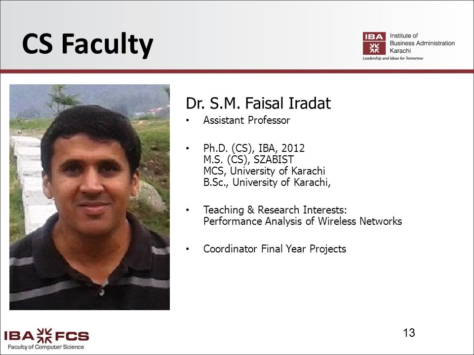 13 CS Faculty Dr. S.M. Faisal Iradat Assistant Professor Ph.D.