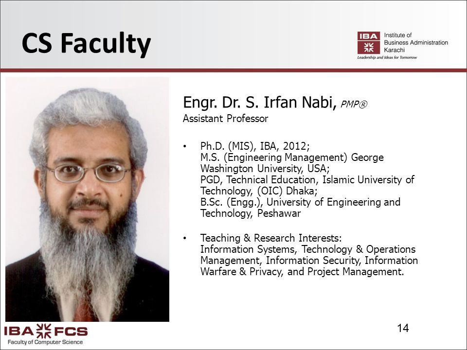 14 CS Faculty Engr. Dr. S. Irfan Nabi, PMP® Assistant Professor Ph.D.