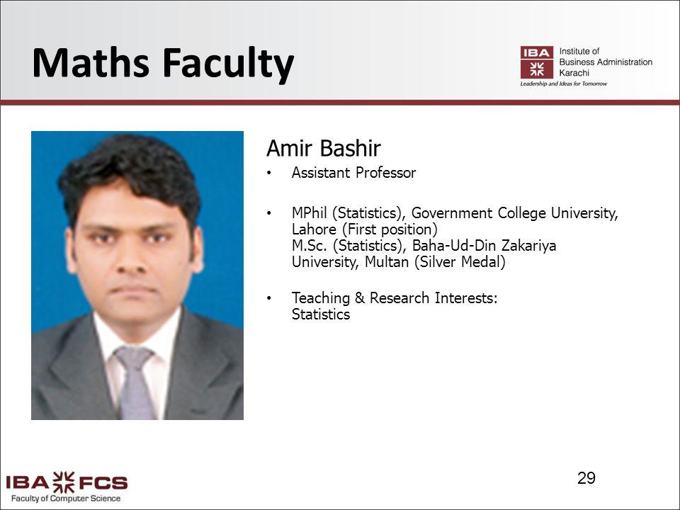 29 Maths Faculty Amir Bashir Assistant Professor MPhil (Statistics), Government College University, Lahore (First position) M.Sc.