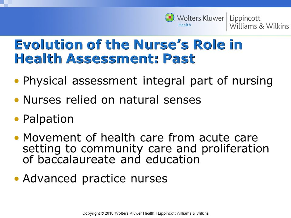 Copyright © 2010 Wolters Kluwer Health | Lippincott Williams & Wilkins Physical assessment integral part of nursing Nurses relied on natural senses Pa
