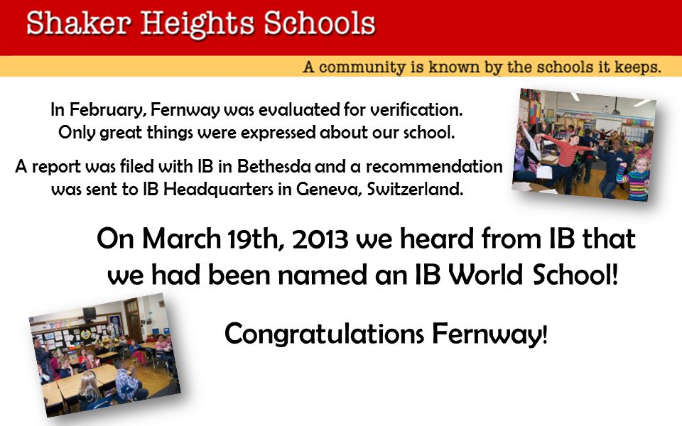 On March 19th, 2013 we heard from IB that we had been named an IB World School.