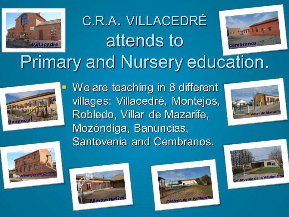 C.R.A. VILLACEDRÉ attends to Primary and Nursery education.