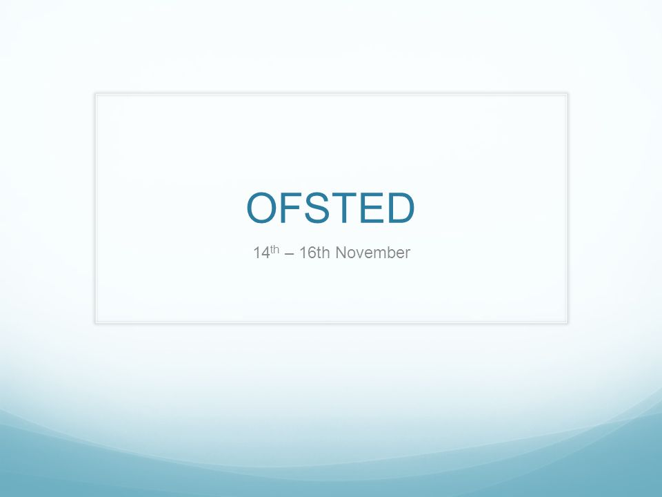 OFSTED 14 th – 16th November