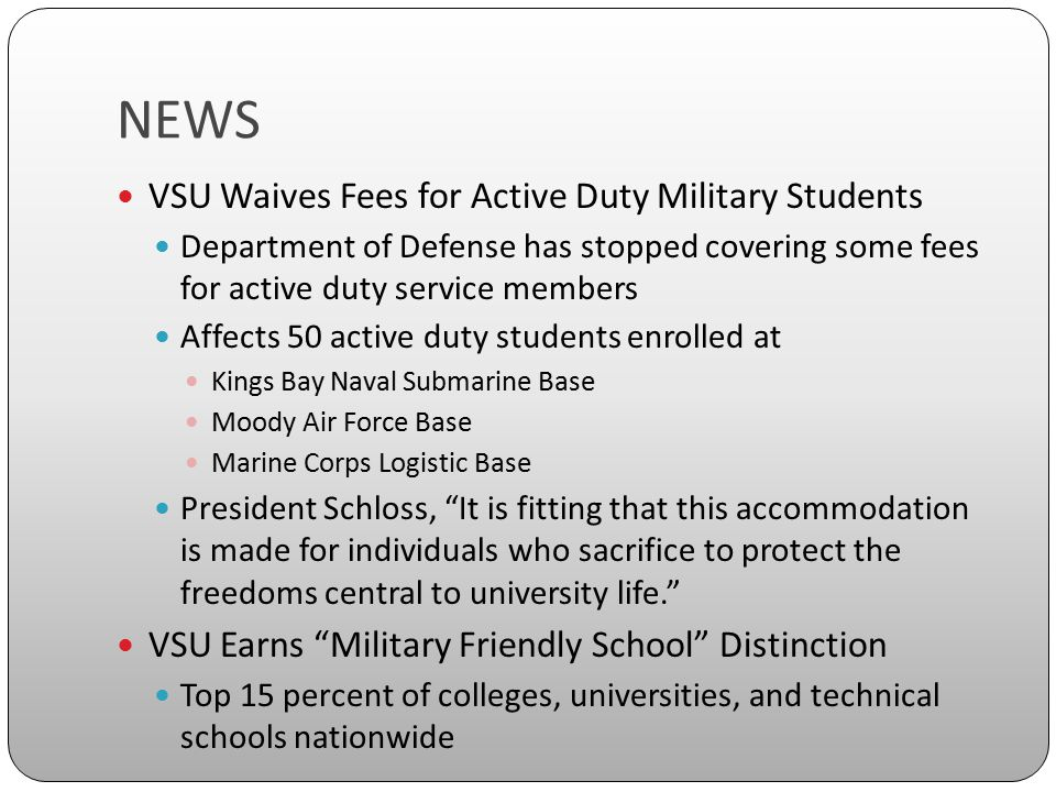 NEWS VSU Waives Fees for Active Duty Military Students Department of Defense has stopped covering some fees for active duty service members Affects 50