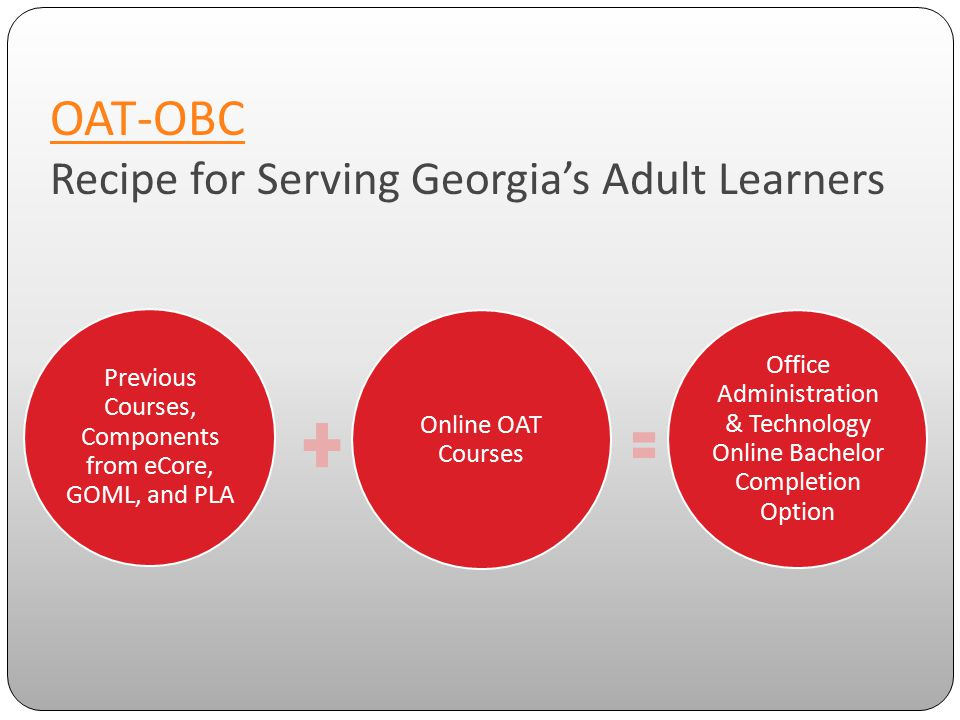 OAT-OBC OAT-OBC Recipe for Serving Georgia's Adult Learners Previous Courses, Components from eCore, GOML, and PLA Online OAT Courses Office Administr