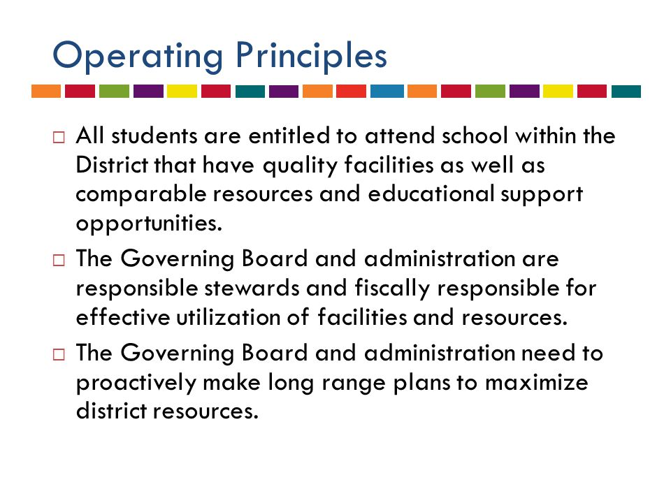 Operating Principles  All students are entitled to attend school within the District that have quality facilities as well as comparable resources and
