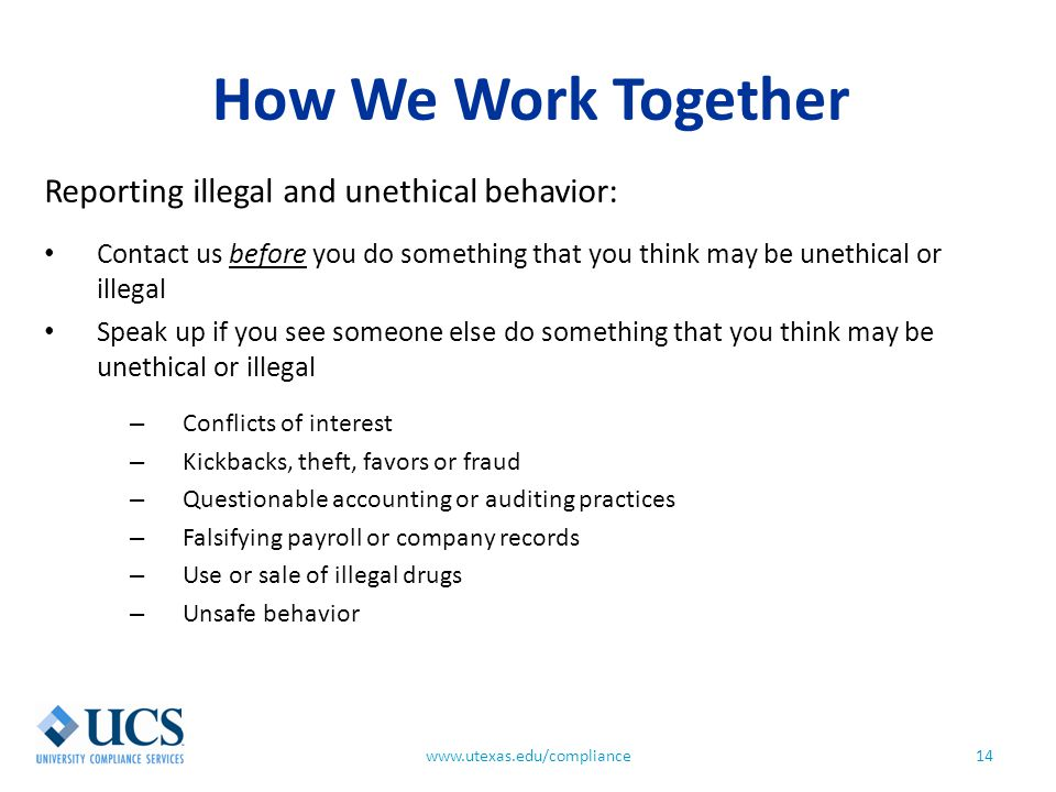 How We Work Together 14www.utexas.edu/compliance Reporting illegal and unethical behavior: Contact us before you do something that you think may be un