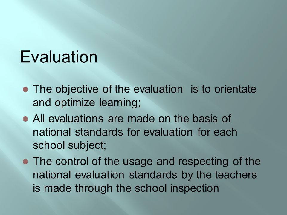 Evaluation The objective of the evaluation is to orientate and optimize learning; All evaluations are made on the basis of national standards for eval