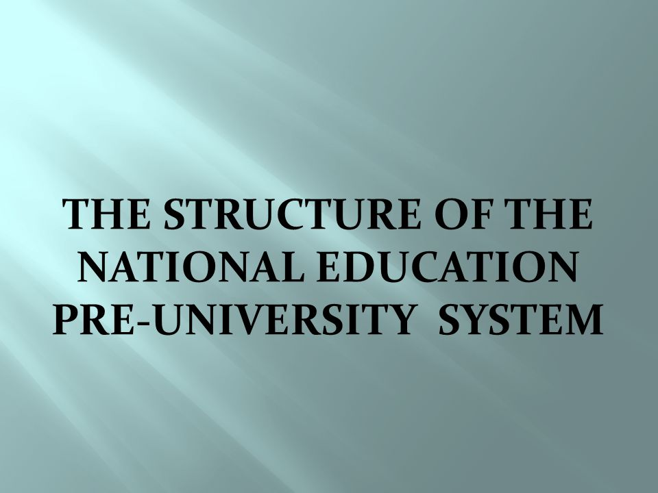 THE STRUCTURE OF THE NATIONAL EDUCATION PRE-UNIVERSITY SYSTEM