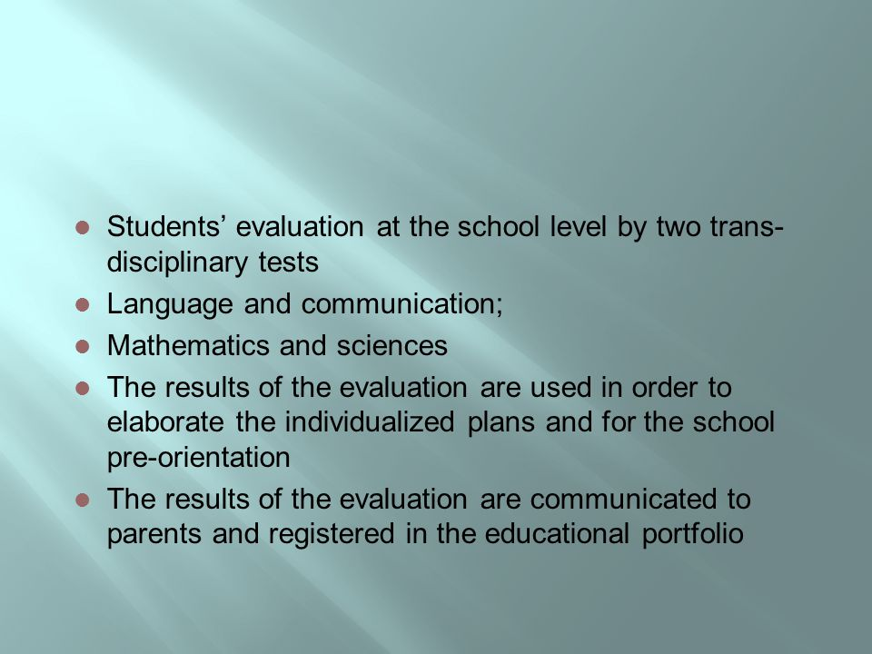 Students' evaluation at the school level by two trans- disciplinary tests Language and communication; Mathematics and sciences The results of the eval