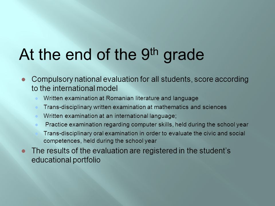 At the end of the 9 th grade Compulsory national evaluation for all students, score according to the international model Written examination at Romani