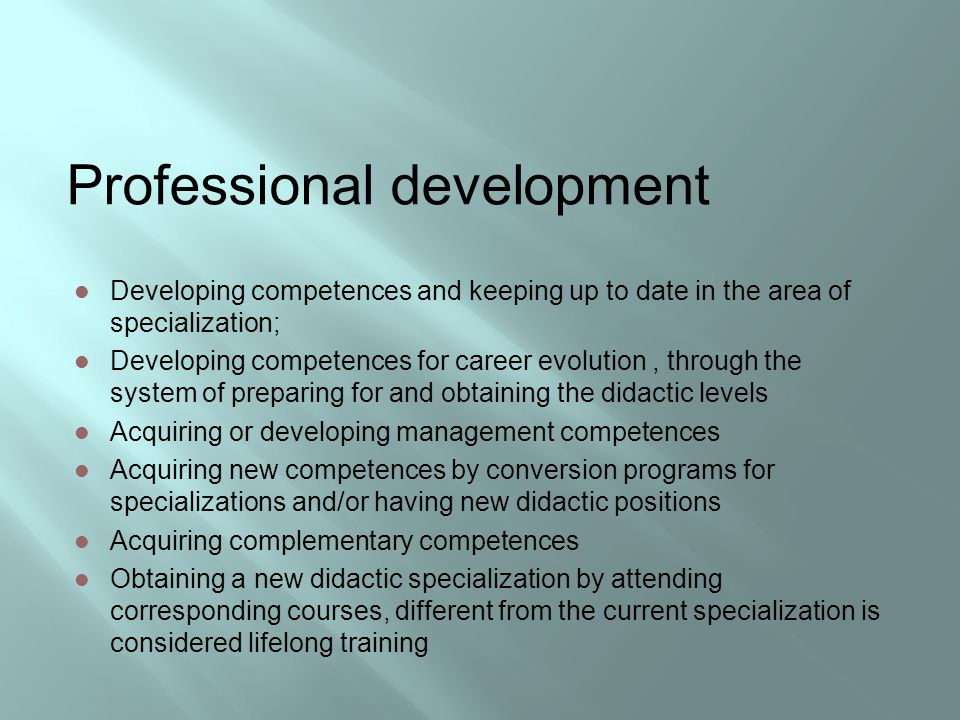 Professional development Developing competences and keeping up to date in the area of specialization; Developing competences for career evolution, thr