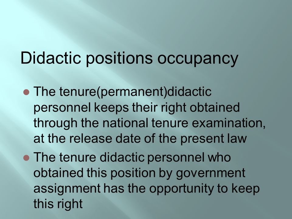 Didactic positions occupancy The tenure(permanent)didactic personnel keeps their right obtained through the national tenure examination, at the releas
