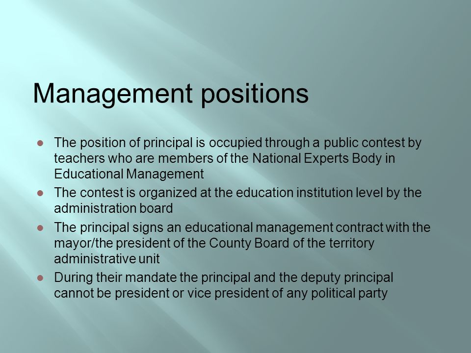 Management positions The position of principal is occupied through a public contest by teachers who are members of the National Experts Body in Educat