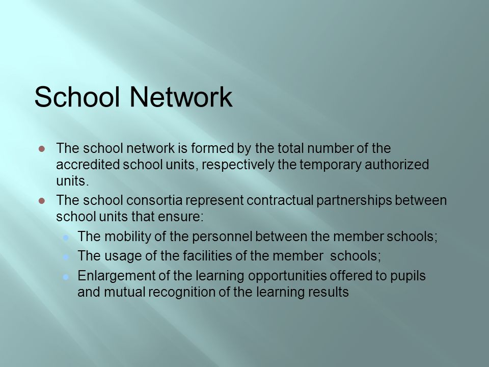 School Network The school network is formed by the total number of the accredited school units, respectively the temporary authorized units. The schoo