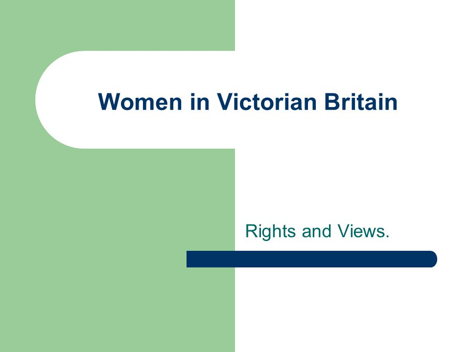 Women in Victorian Britain Rights and Views.