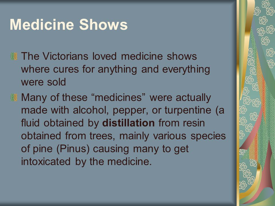 "Medicine Shows The Victorians loved medicine shows where cures for anything and everything were sold Many of these ""medicines"" were actually made with"