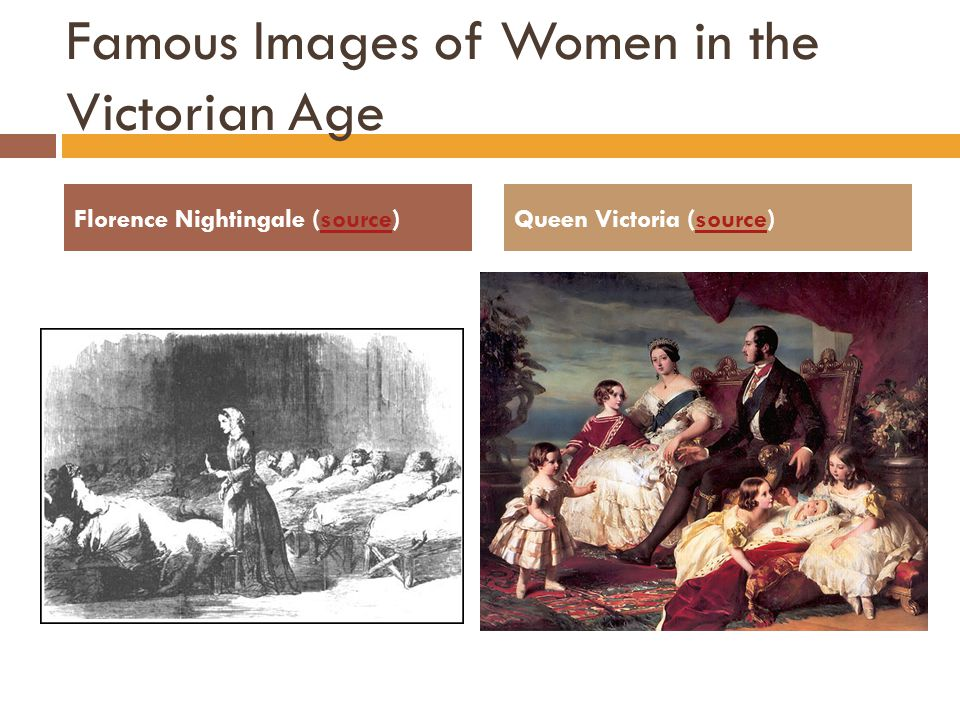 Famous Images of Women in the Victorian Age Florence Nightingale (source)sourceQueen Victoria (source)source