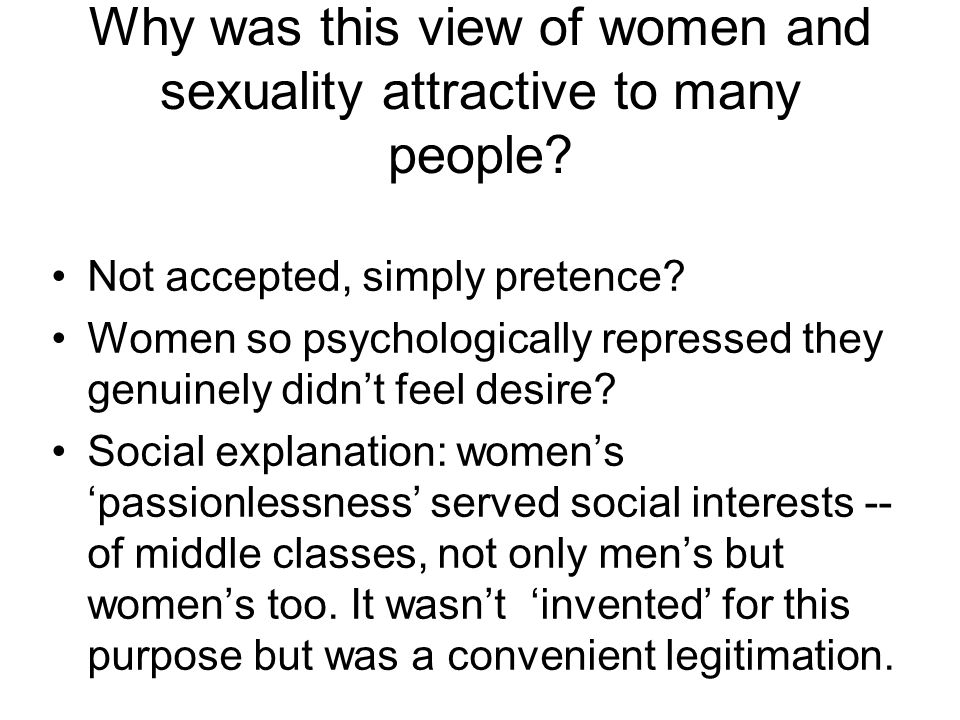 Why was this view of women and sexuality attractive to many people? Not accepted, simply pretence? Women so psychologically repressed they genuinely d