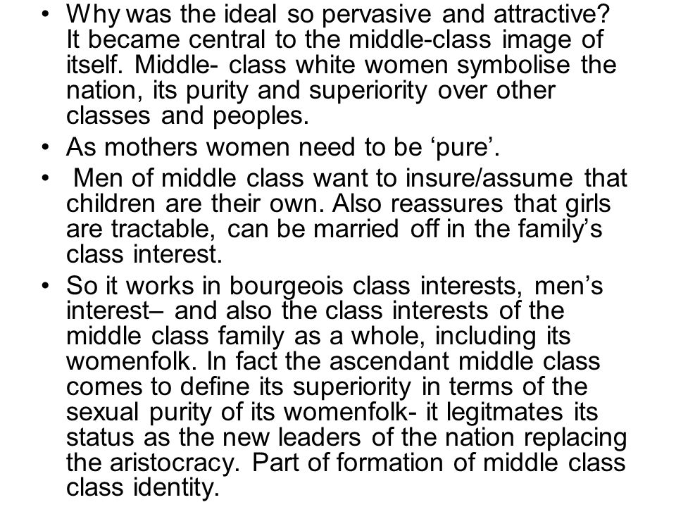 Why was the ideal so pervasive and attractive? It became central to the middle-class image of itself. Middle- class white women symbolise the nation,