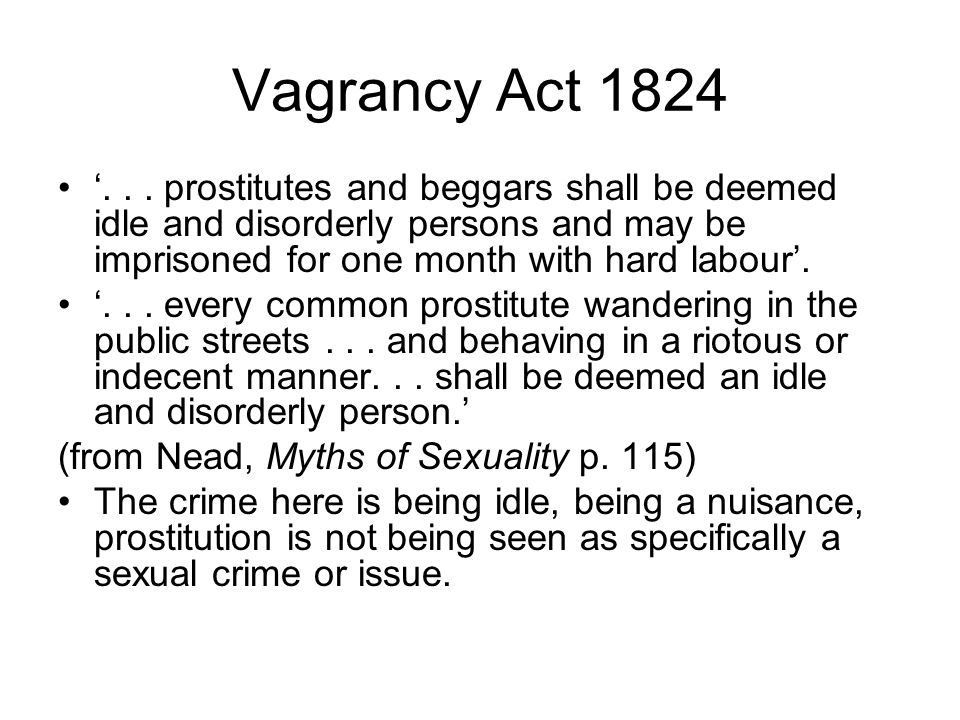 Vagrancy Act 1824 '... prostitutes and beggars shall be deemed idle and disorderly persons and may be imprisoned for one month with hard labour'. '...