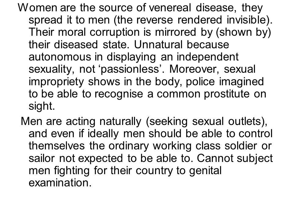 Women are the source of venereal disease, they spread it to men (the reverse rendered invisible). Their moral corruption is mirrored by (shown by) the