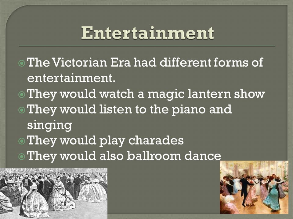 The Victorian Era had different forms of entertainment.