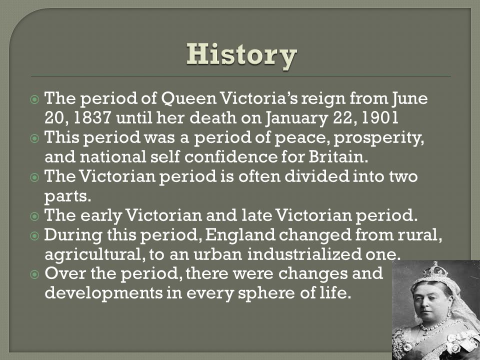  The period of Queen Victoria's reign from June 20, 1837 until her death on January 22, 1901  This period was a period of peace, prosperity, and nat