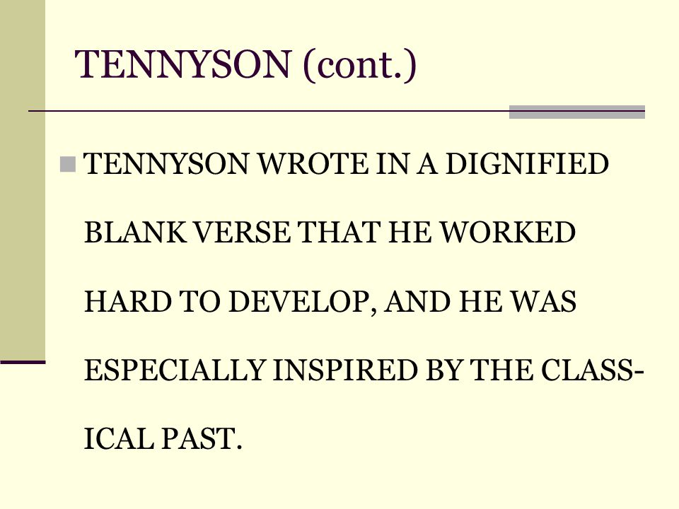 TENNYSON (cont.) TENNYSON WROTE IN A DIGNIFIED BLANK VERSE THAT HE WORKED HARD TO DEVELOP, AND HE WAS ESPECIALLY INSPIRED BY THE CLASS- ICAL PAST.