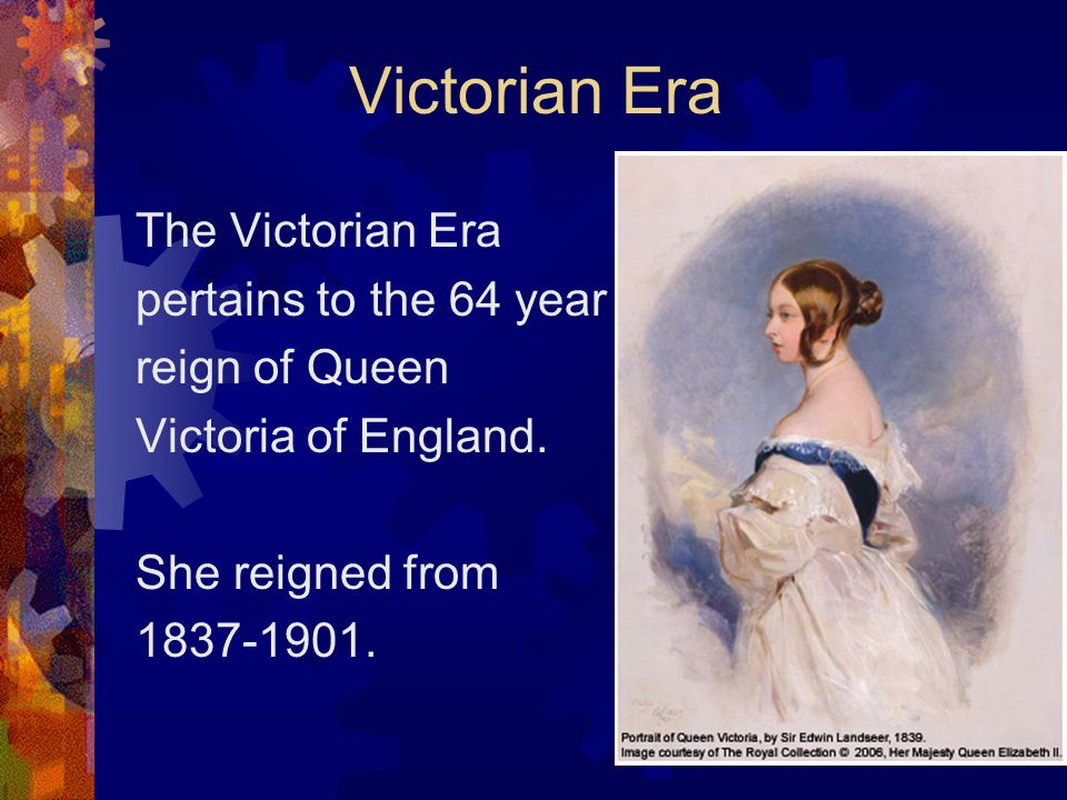 Victorian Era The Victorian Era pertains to the 64 year reign of Queen Victoria of England.