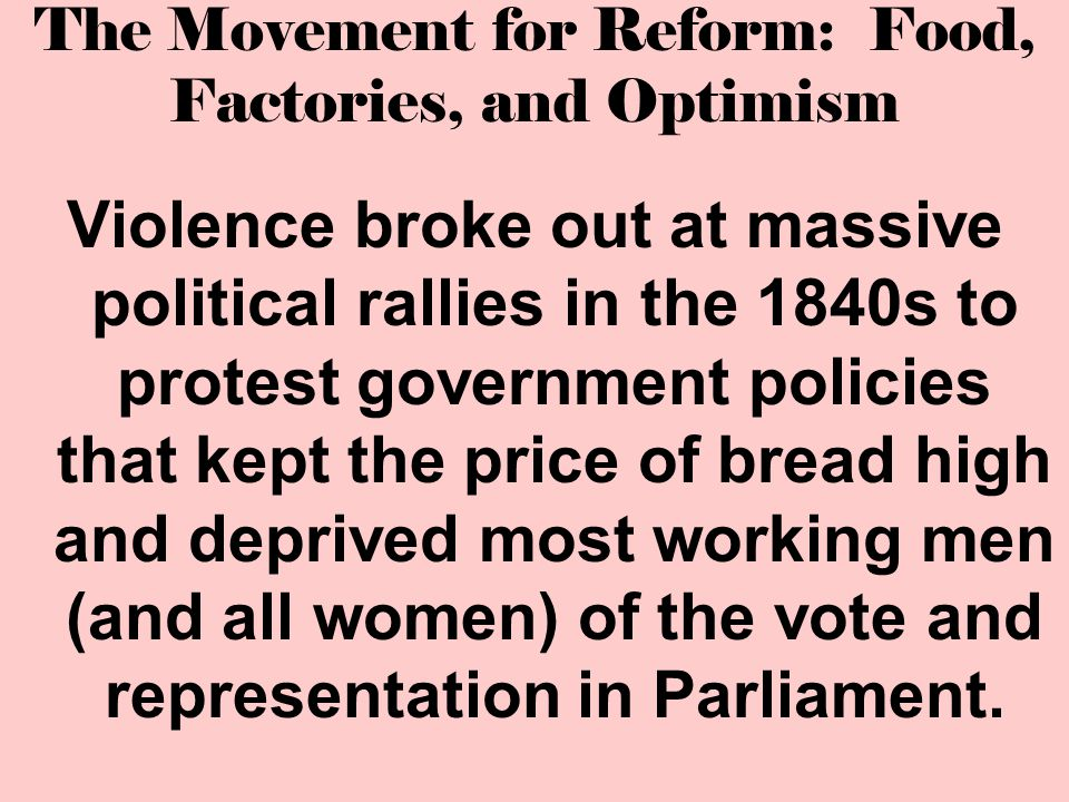 The Movement for Reform: Food, Factories, and Optimism Violence broke out at massive political rallies in the 1840s to protest government policies tha