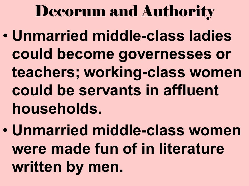 Unmarried middle-class ladies could become governesses or teachers; working-class women could be servants in affluent households. Unmarried middle-cla