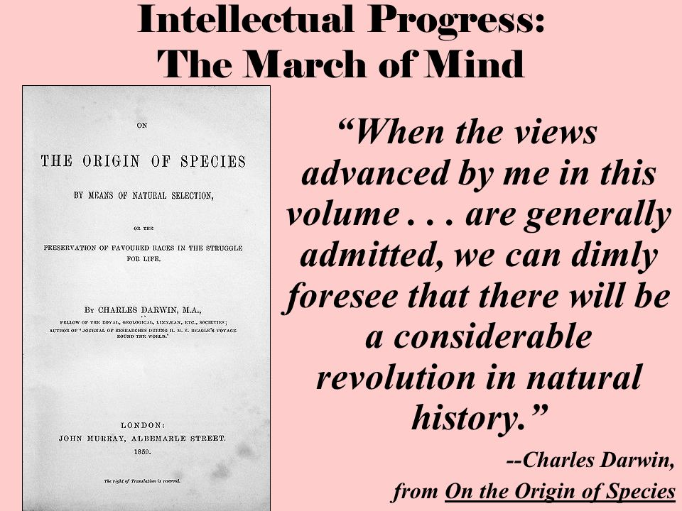 """Intellectual Progress: The March of Mind """"When the views advanced by me in this volume... are generally admitted, we can dimly foresee that there will"""