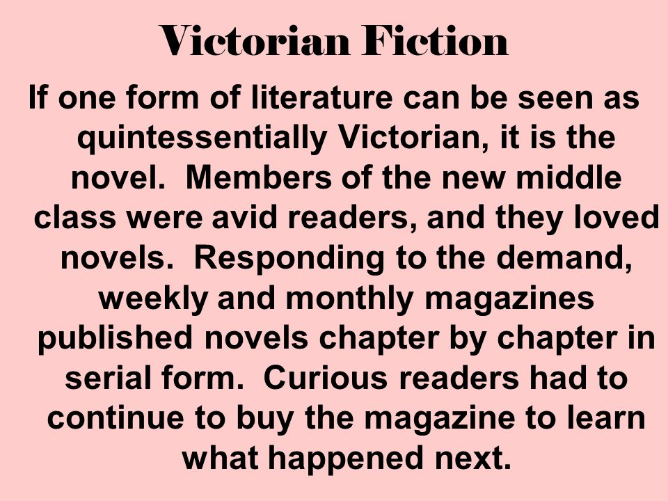 Victorian Fiction If one form of literature can be seen as quintessentially Victorian, it is the novel. Members of the new middle class were avid read