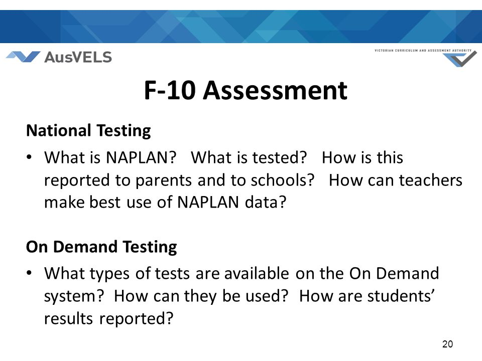 F-10 Assessment National Testing What is NAPLAN. What is tested.