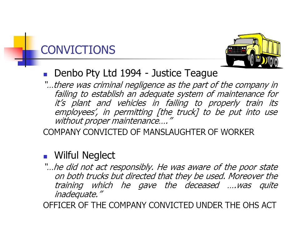 "CONVICTIONS Denbo Pty Ltd 1994 - Justice Teague ""…there was criminal negligence as the part of the company in failing to establish an adequate system"