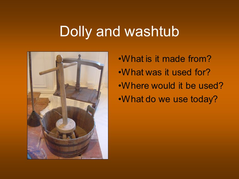Dolly and washtub What is it made from. What was it used for.