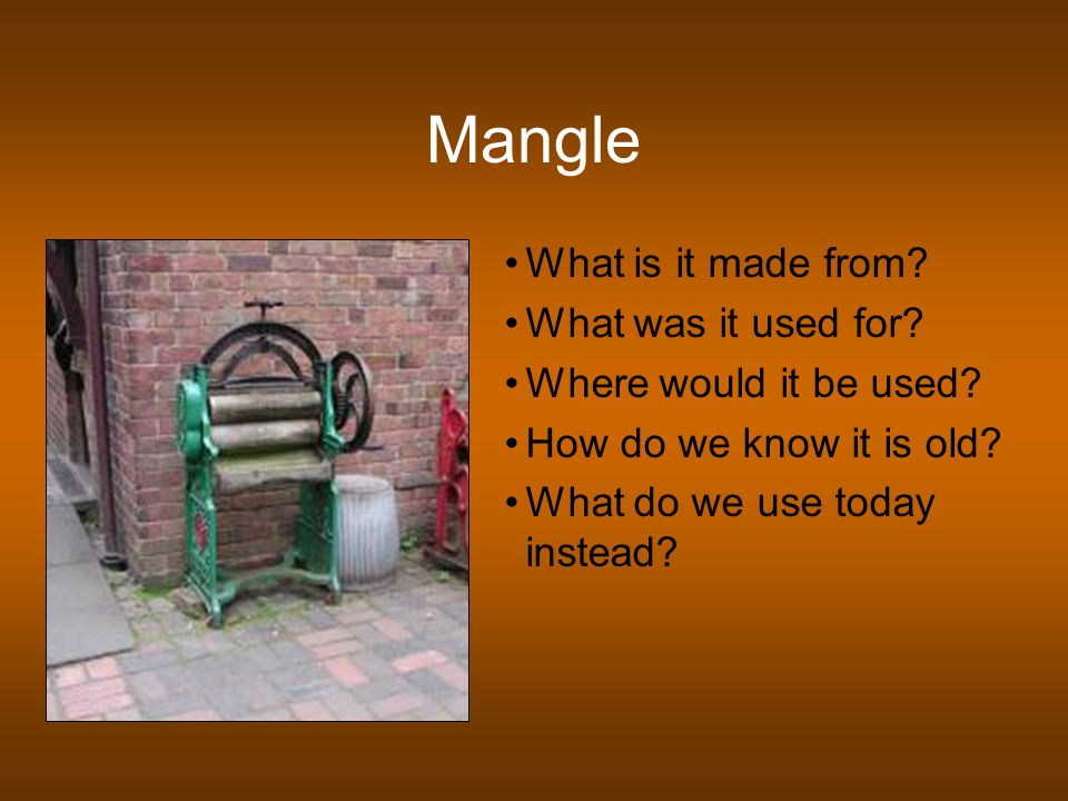 Mangle What is it made from. What was it used for.
