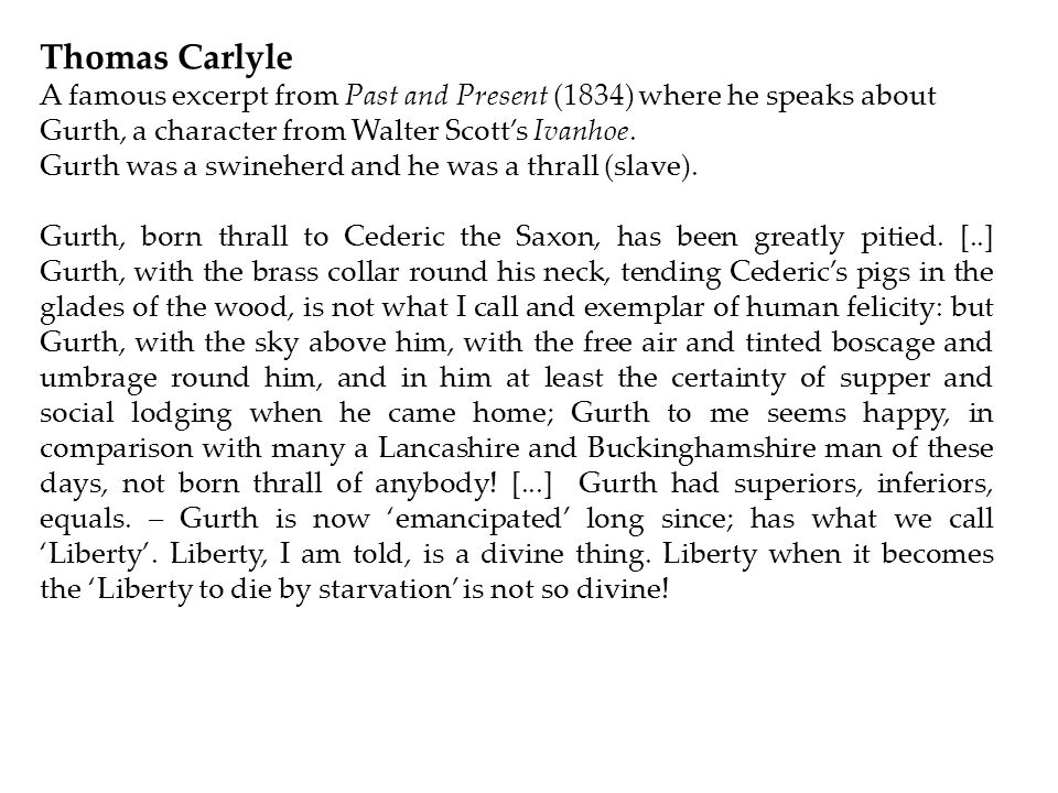 Thomas Carlyle A famous excerpt from Past and Present (1834) where he speaks about Gurth, a character from Walter Scott's Ivanhoe.