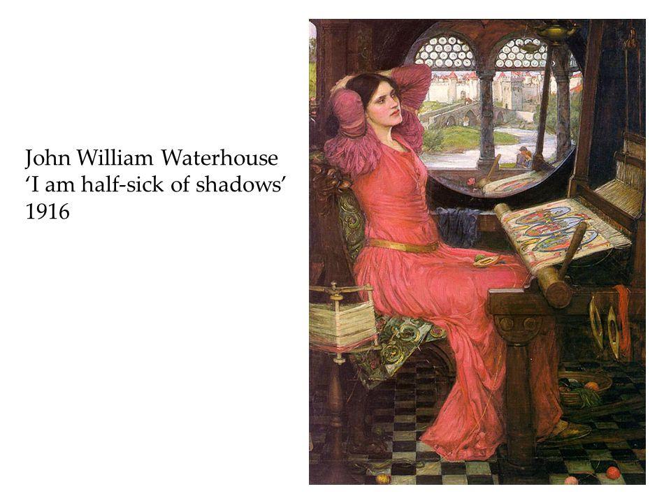 John William Waterhouse 'I am half-sick of shadows' 1916