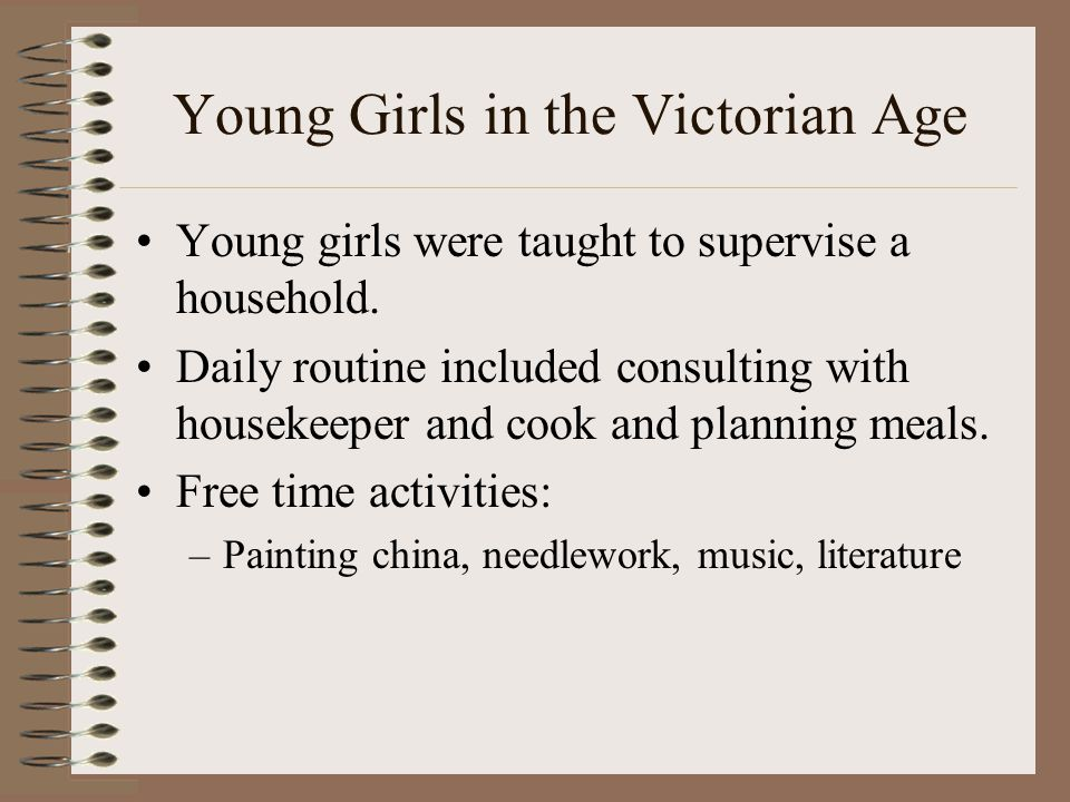 Young Girls in the Victorian Age Young girls were taught to supervise a household.