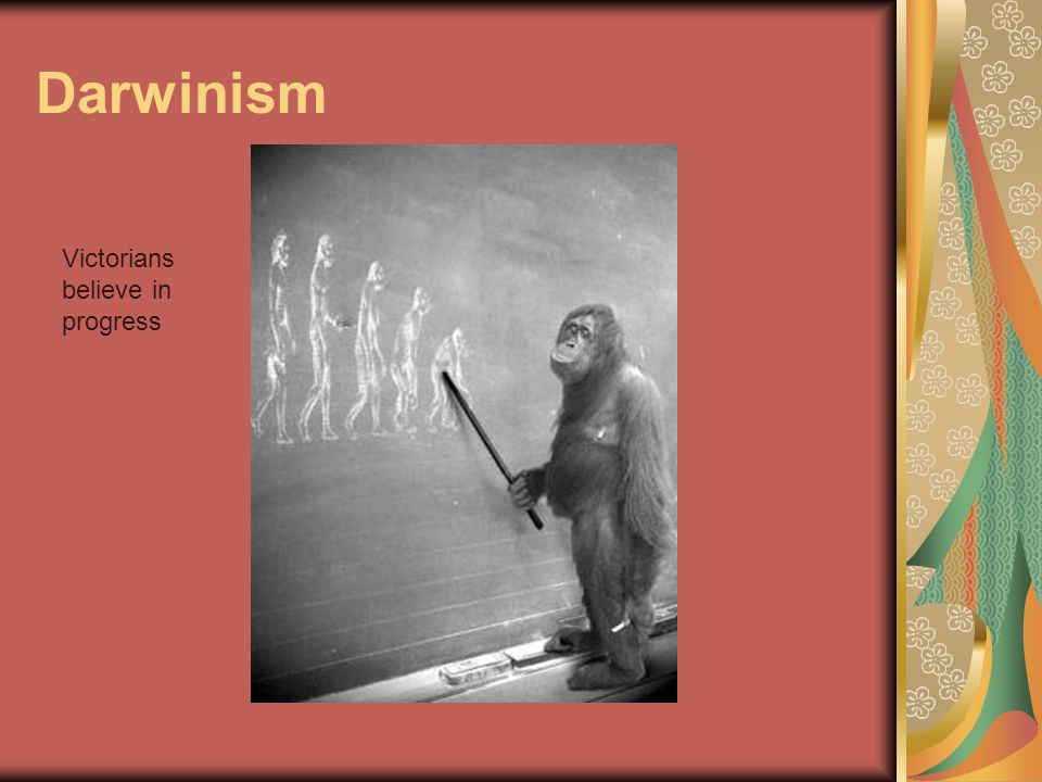 Darwinism Victorians believe in progress