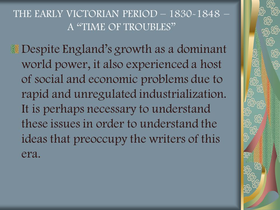 """THE EARLY VICTORIAN PERIOD – 1830-1848 – A """"TIME OF TROUBLES"""" Despite England's growth as a dominant world power, it also experienced a host of social"""