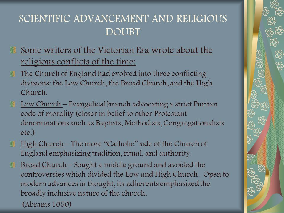 SCIENTIFIC ADVANCEMENT AND RELIGIOUS DOUBT Some writers of the Victorian Era wrote about the religious conflicts of the time: The Church of England ha
