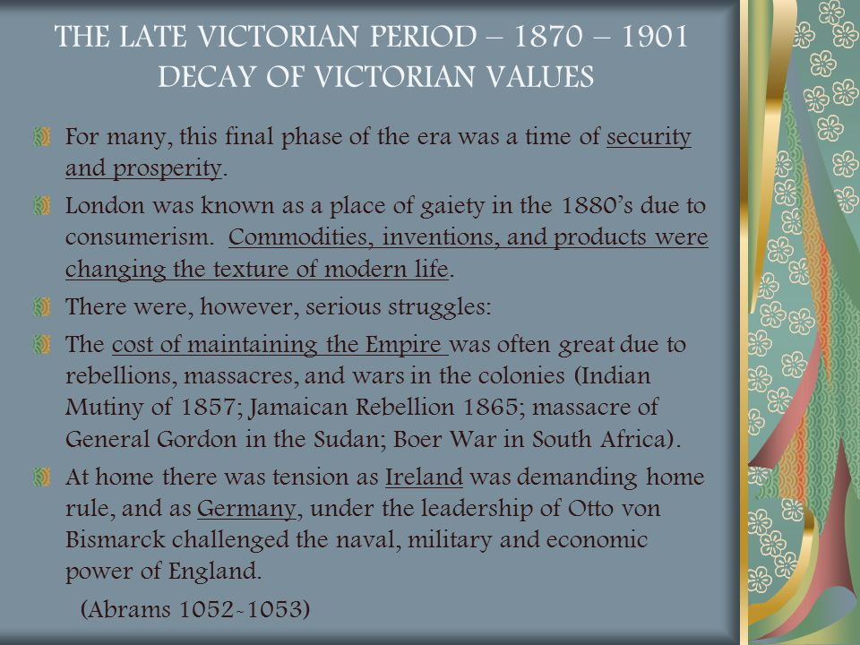 THE LATE VICTORIAN PERIOD – 1870 – 1901 DECAY OF VICTORIAN VALUES For many, this final phase of the era was a time of security and prosperity. London